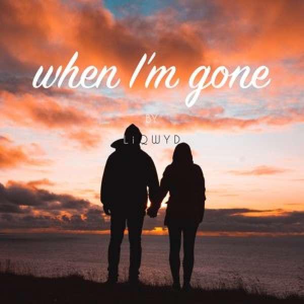 LiQWYD - When I'm gone